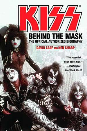 KISS: Behind the Mask - Official Authorized Biogrphy de David Leaf