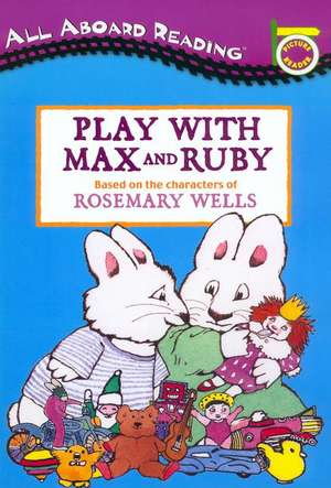 Play with Max and Ruby [With 24 Cut-Out] de Rosemary Wells