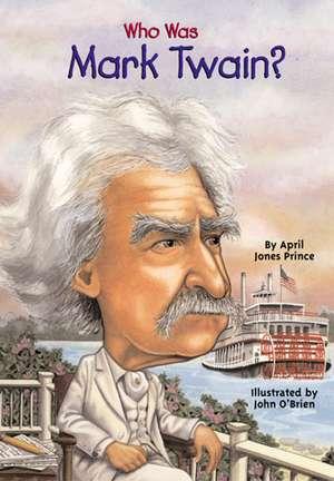 Who Was Mark Twain? de April Jones Prince