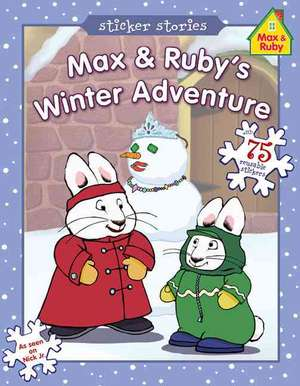 Max & Ruby's Winter Adventure [With 75 Reusable Stickers] de Rosemary Wells