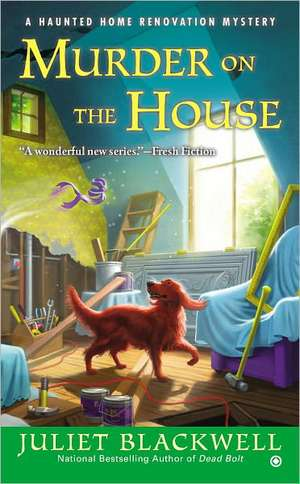 Murder on the House:  A Haunted Home Renovation Mystery de Juliet Blackwell