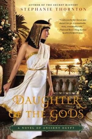 Daughter of the Gods:  A Novel of Ancient Egypt de Stephanie Thornton