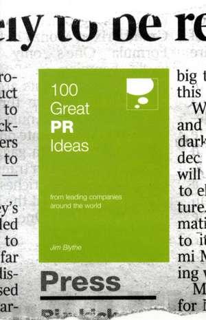 100 Great PR Ideas de Jim Blythe
