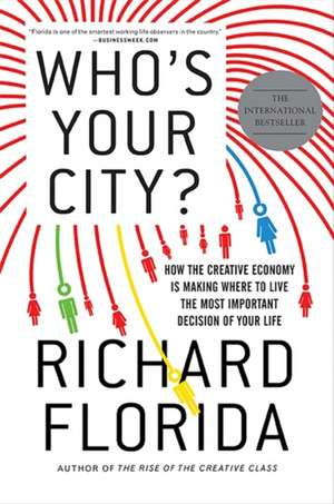 Who's Your City?: How the Creative Economy Is Making Where to Live the Most Important Decision of Your Life de Richard Florida