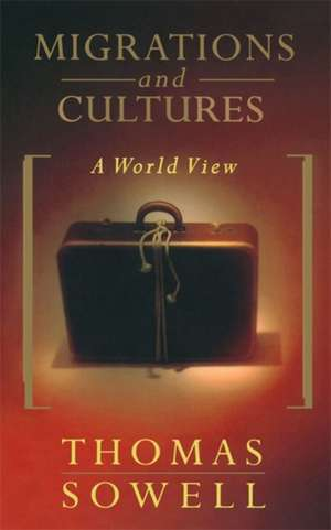 Migrations And Cultures: A World View de Thomas Sowell
