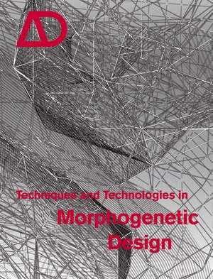 Techniques and Technologies in Morphogenetic Design de Michael Hensel