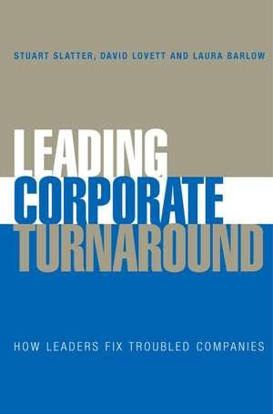 Leading Corporate Turnaround: How Leaders Fix Troubled Companies de Stuart Slatter