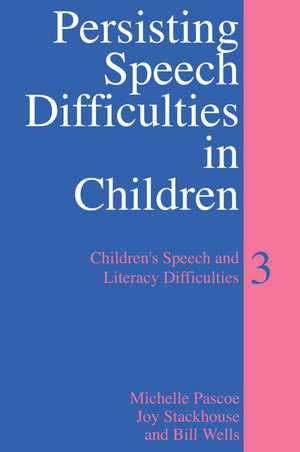 Persisting Speech Difficulties in Children: Children′s Speech and Literacy Difficulties de Michelle Pascoe