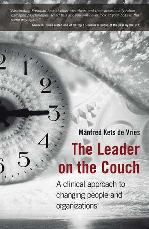 The Leader on the Couch: A Clinical Approach to Changing People and Organizations de Manfred F. R. Kets de Vries