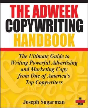 The Adweek Copywriting Handbook: The Ultimate Guide to Writing Powerful Advertising and Marketing Copy from One of America′s Top Copywriters de Joseph Sugarman