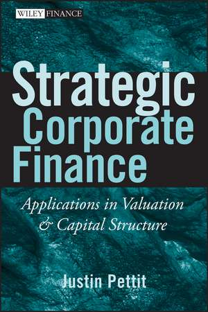 Strategic Corporate Finance: Applications in Valuation and Capital Structure de Justin Pettit