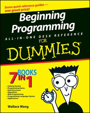 Beginning Programming All–in–One Desk Reference For Dummies de Wallace Wang