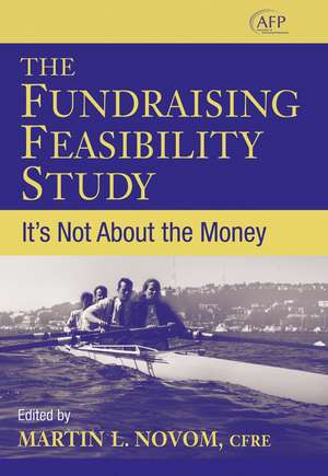 The Fundraising Feasibility Study: It′s Not About the Money de Martin L. Novom