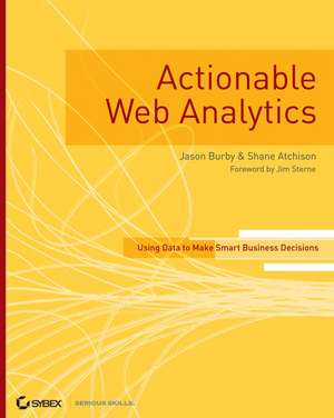 Actionable Web Analytics: Using Data to Make Smart Business Decisions de Jason Burby