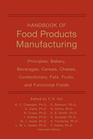 Handbook of Food Products Manufacturing: Principles, Bakery, Beverages, Cereals, Cheese, Confectionary, Fats, Fruits, and Functional Foods de Y. H. Hui
