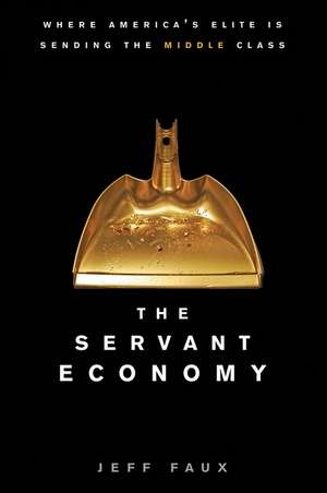 The Servant Economy:  Where America's Elite Is Sending the Middle Class de David Faber