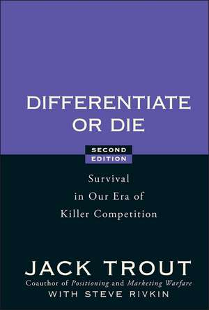Differentiate or Die: Survival in Our Era of Killer Competition de Jack Trout