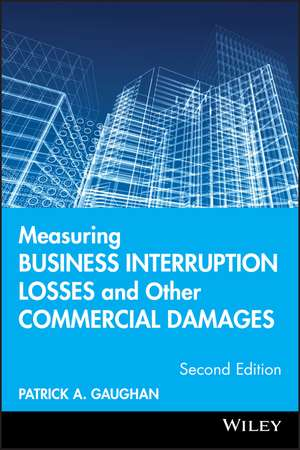 Measuring Business Interruption Losses and Other Commercial Damages de Patrick A. Gaughan