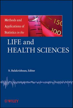Methods and Applications of Statistics in the Life and Health Sciences