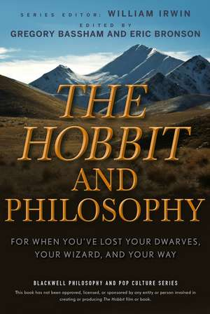 The Hobbit and Philosophy: For When You′ve Lost Your Dwarves, Your Wizard, and Your Way de William Irwin