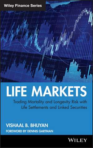 Life Markets: Trading Mortality and Longevity Risk with Life Settlements and Linked Securities de Vishaal B. Bhuyan