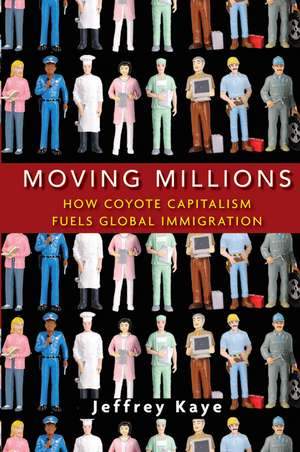 Moving Millions:  How Coyote Capitalism Fuels Global Immigration de Jeffrey Kaye