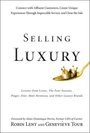 Selling Luxury: Connect with Affluent Customers, Create Unique Experiences Through Impeccable Service, and Close the Sale de Robin Lent