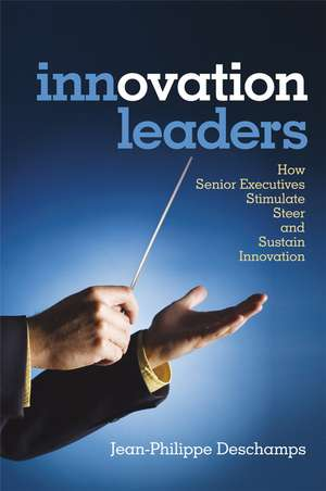 Innovation Leaders: How Senior Executives Stimulate, Steer and Sustain Innovation de Jean–Philippe Deschamps