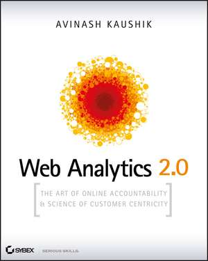 Web Analytics 2.0: The Art of Online Accountability and Science of Customer Centricity de Avinash Kaushik