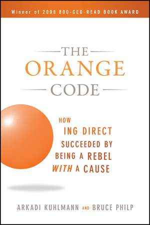 The Orange Code: How ING Direct Succeeded by Being a Rebel with a Cause de Arkadi Kuhlmann