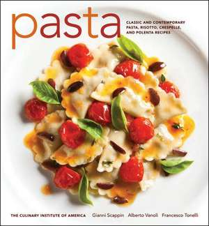 Pasta: Classic and Contemporary Pasta, Risotto,Crespelle, and Polenta Recipes de The Culinary Institute of America