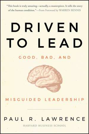Driven to Lead: Good, Bad, and Misguided Leadership de Paul R. Lawrence