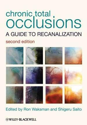 Chronic Total Occlusions: A Guide to Recanalization de Ron Waksman
