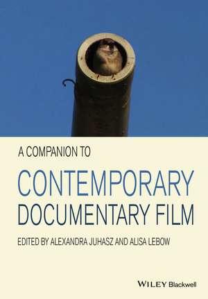 A Companion to Contemporary Documentary Film de Alexandra Juhasz