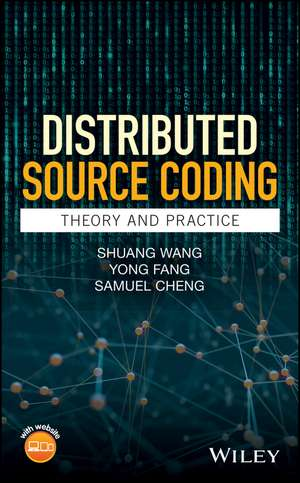 Distributed Source Coding: Theory and Practice de Shuang Wang