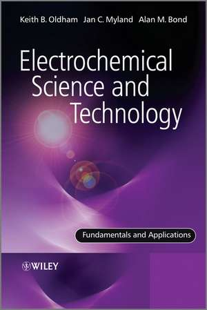 Electrochemical Science and Technology: Fundamentals and Applications de Keith Oldham