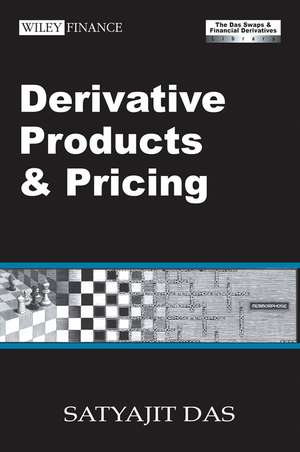 Derivative Products and Pricing: The Das Swaps and Financial Derivatives Library de Satyajit Das