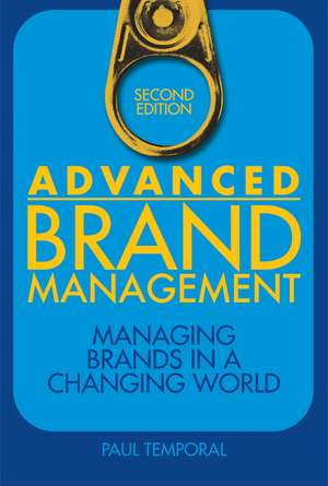 Advanced Brand Management: Managing Brands in a Changing World de Paul Temporal