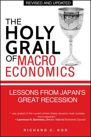 The Holy Grail of Macroeconomics: Lessons from Japan′s Great Recession de Richard C. Koo