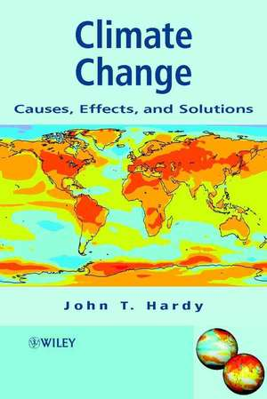 Climate Change: Causes, Effects, and Solutions de John T. Hardy