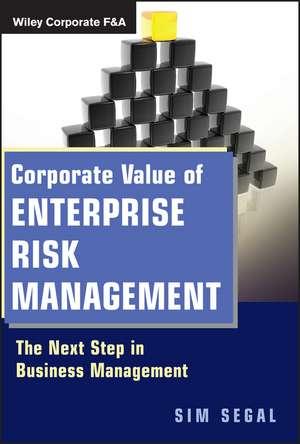 Corporate Value of Enterprise Risk Management: The Next Step in Business Management de Sim Segal
