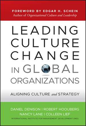 Leading Culture Change in Global Organizations: Aligning Culture and Strategy de Daniel Denison