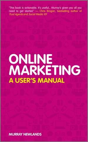 Online Marketing: A User′s Manual de Murray Newlands