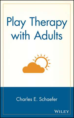 Play Therapy with Adults de Charles E. Schaefer