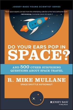 Do Your Ears Pop in Space? and 500 Other Surprising Questions about Space Travel de R. Mike Mullane