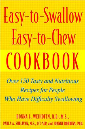 Easy-to-Swallow, Easy-to-Chew Cookbook: Over 150 Tasty and Nutritious Recipes for People Who Have Difficulty Swallowing de Paula Sullivan