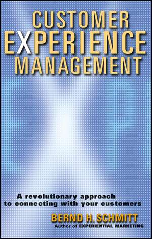 Customer Experience Management: A Revolutionary Approach to Connecting with Your Customers de Bernd H. Schmitt