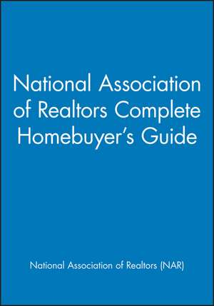 National Association of Realtors Complete Homebuyer′s Guide de National Association of Realtors (NAR)