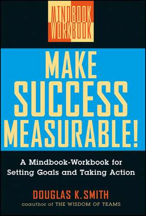 Make Success Measurable!: A Mindbook–Workbook for Setting Goals and Taking Action de Douglas K. Smith