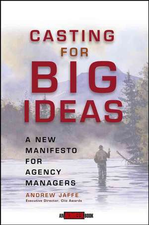 Casting for Big Ideas: A New Manifesto for Agency Managers de Andrew Jaffe